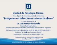 Conferencia: Imágenes en Infecciones Osteoarticulares<br>Dr. Luis Fernando Gentile