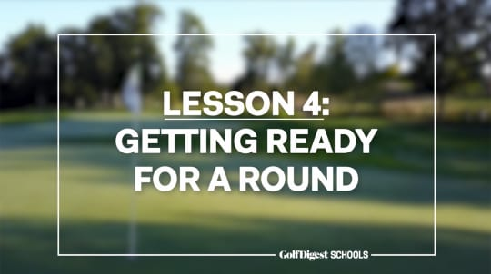 Lesson 4: Getting Ready for a Round
