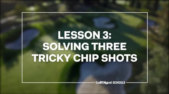 Lesson 3: Solving Three Tricky Chip Shots