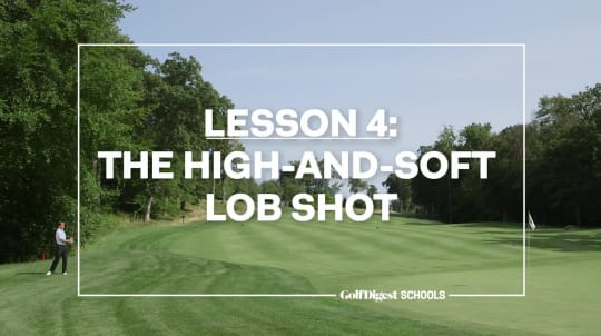 Lesson 4: The High-and-Soft Lob Shot