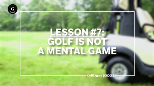 Lesson 7: Golf is not a Mental Game