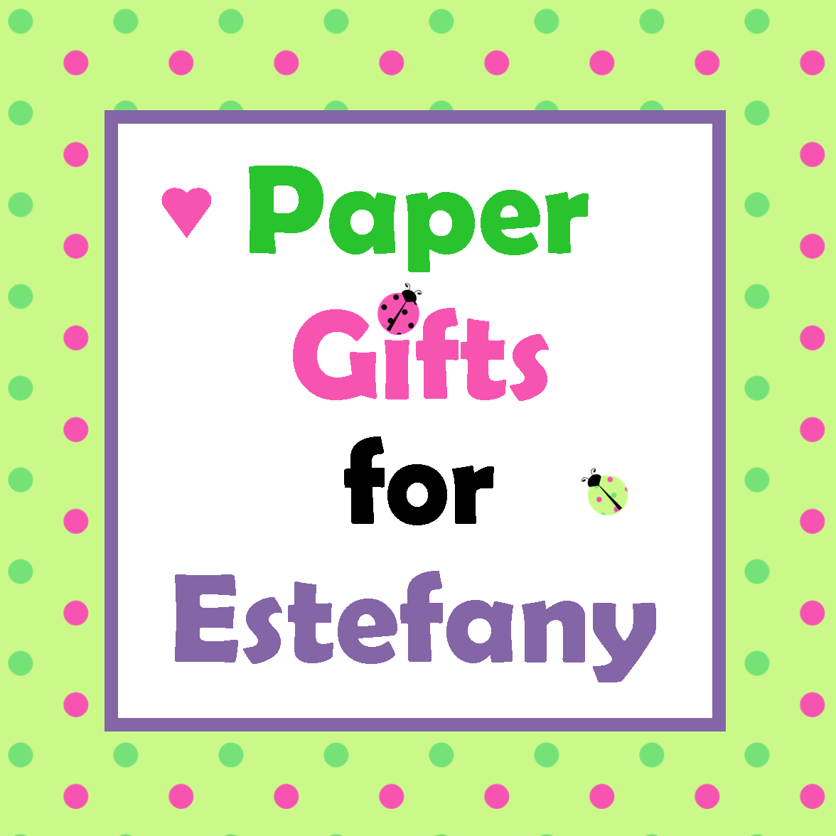 Paper Gifts for Estefany