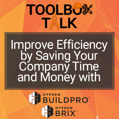 ToolBox Talk | Improve Efficiency by Saving Your Company Time and Money with BuildPro and BRIX