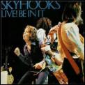 Live! Be In It by Skyhooks