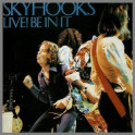Live! Be In It by Skyhooks
