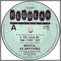 If You Leave Me, Can I Come Too? by Mental As Anything