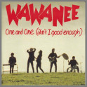 One And One (Ain't I Good Enough) by Wa Wa Nee