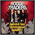 Would You Raise Your Hands? by Rogue Traders