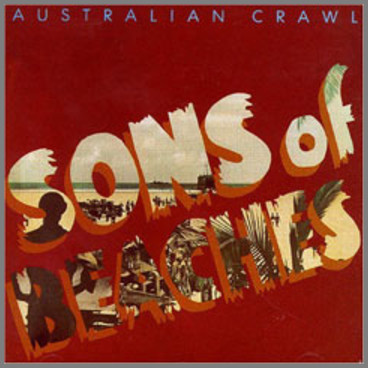 Australian Crawl - Sons of Beaches