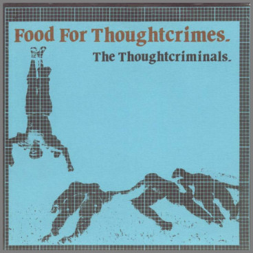 Food For Thoughtcrimes  by The Thought Criminals