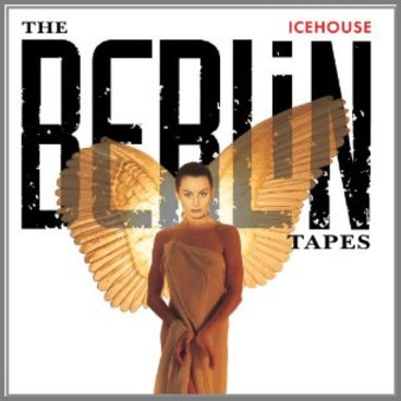 The Berlin Tapes by Icehouse (formerly Flowers)