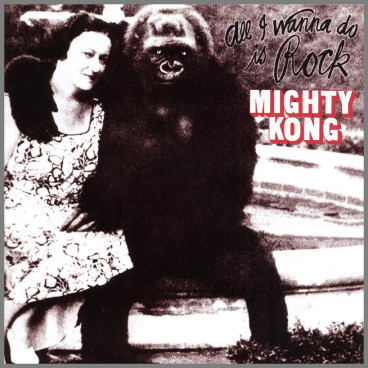 All I Wanna Do Is Rock by Mighty Kong
