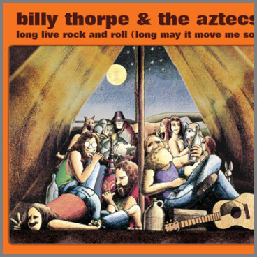 Long Live Rock And Roll (Long May It Move Me So) by Billy Thorpe and The Aztecs
