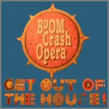 Get Out Of The House by Boom Crash Opera