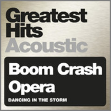 Dancing In The Storm - Greatest Hits Acoustic by Boom Crash Opera