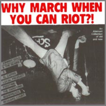 WHY MARCH WHEN YOU CAN RIOT?! An Aberrant Collection by Johnny Dole & The Scabs
