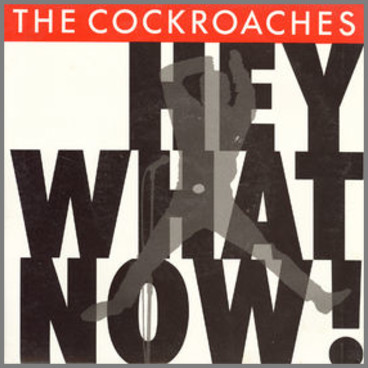 Hey What Now! by The Cockroaches