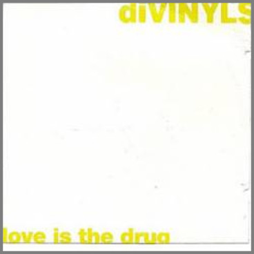 Love Is The Drug B/W Love School (instrumental) by Divinyls