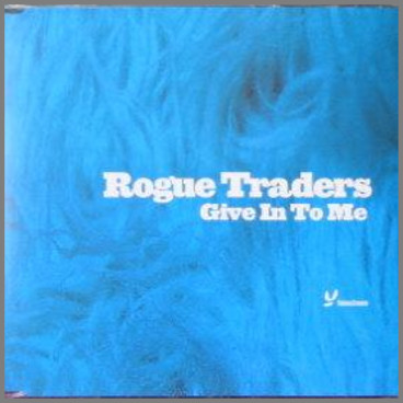 Give In To Me by Rogue Traders