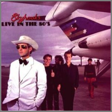 Live In The 80's by Skyhooks