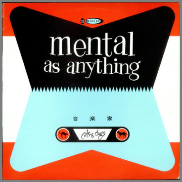 Cats And Dogs by Mental As Anything