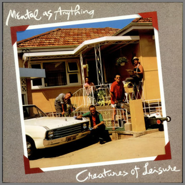 Creatures Of Leisure by Mental As Anything