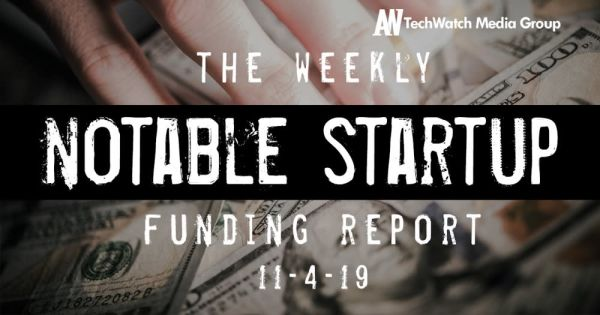 The Weekly Notable Startup Funding Report: 11/4/19