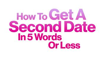 How To Get A Second Date in 5 Words or Less