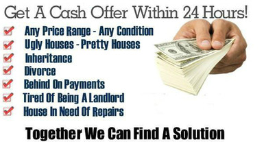 Any situation; Inheritance, Divorce, Bankruptcy, Tax Lien, Forelosure, repairs, or tired landlord
