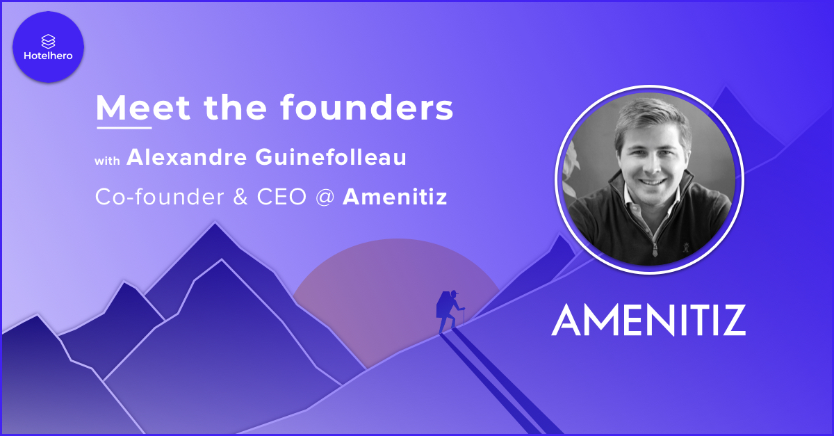 Building the Shopify for independent hotels around the world, meet Alexandre Guinefolleau