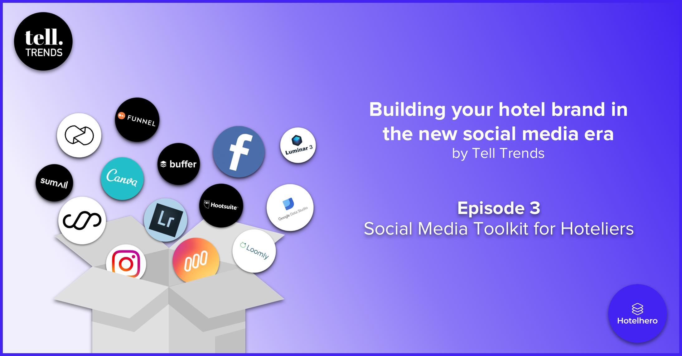 Construire une marque efficace dans la nouvelle ère des médias sociaux | Episode 3: La boîte à outil Social Media pour les hôteliers