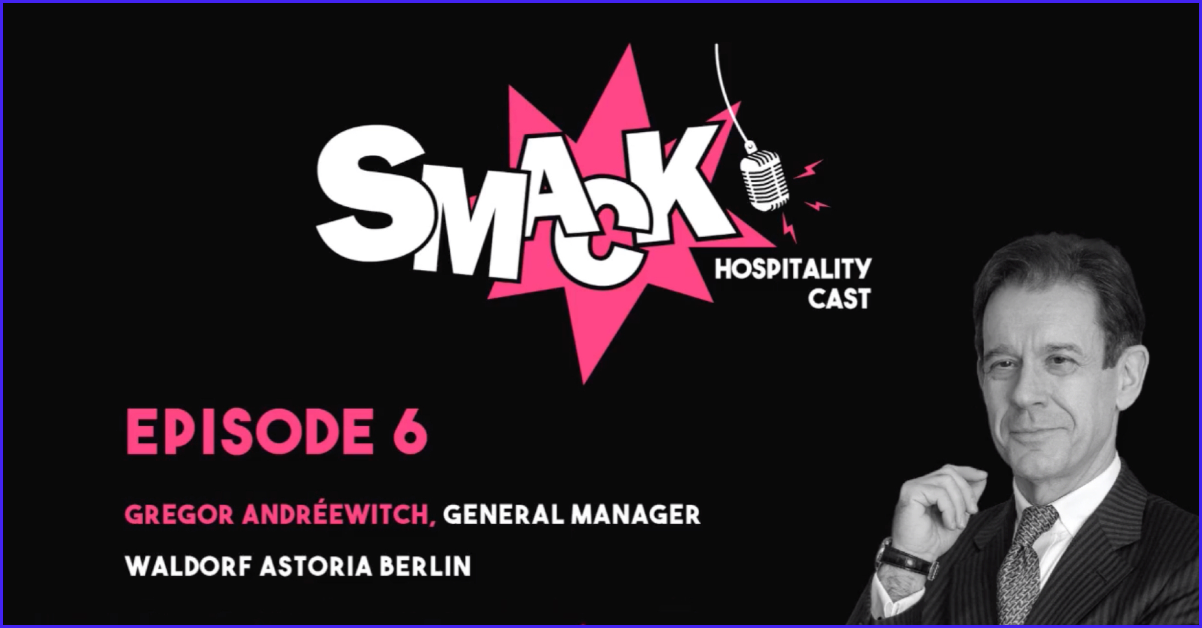 SMACK #6 - Loyalty Programs & GM of a Luxury Hotel with Gregor Andreewitch (Waldorf Astoria Berlin)