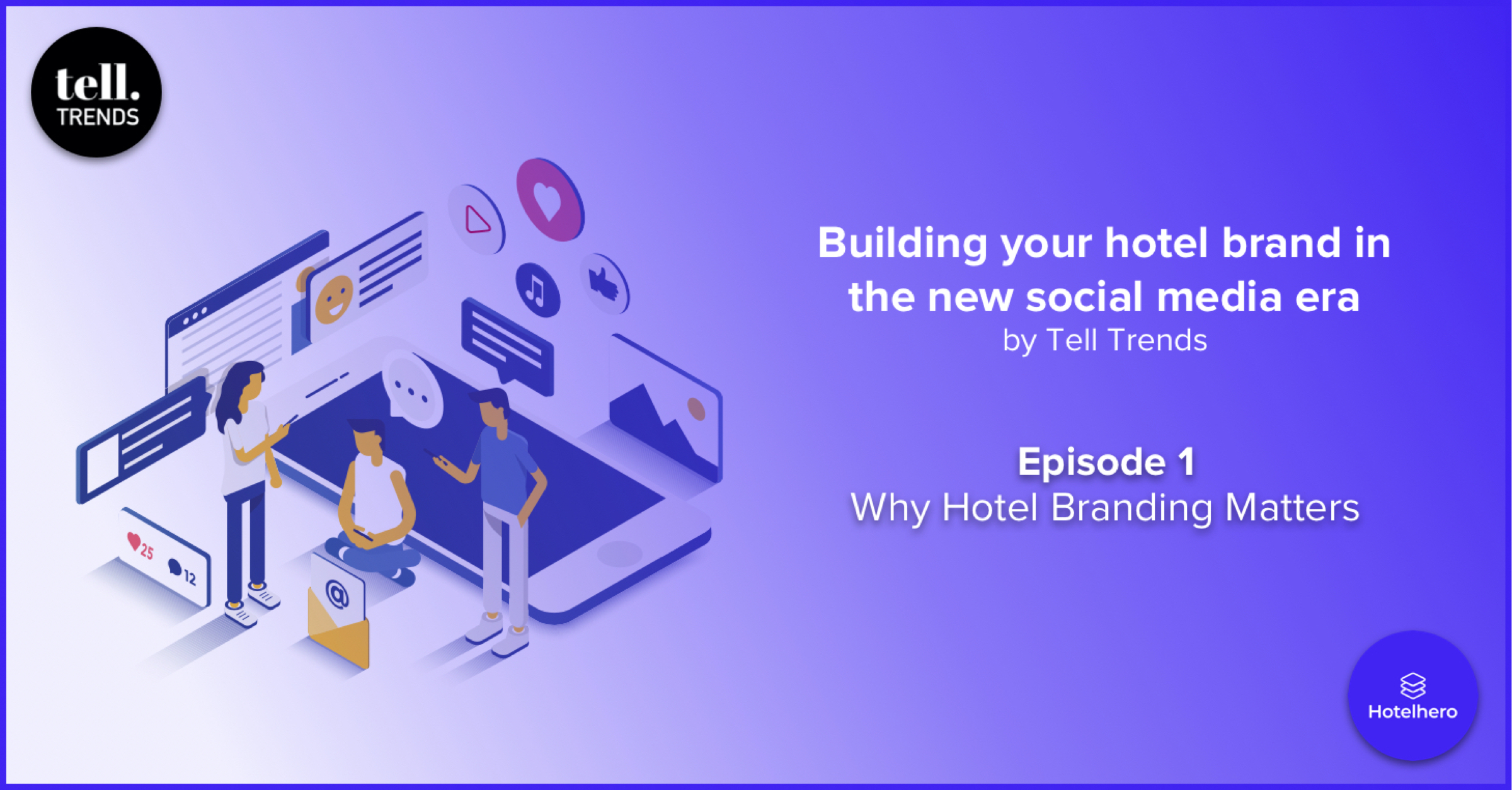 Building your hotel brand in the new social media era |  Episode 1: Why Hotel Branding Matters by Tell Trends