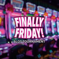 Finally Friday! Slot Tournament