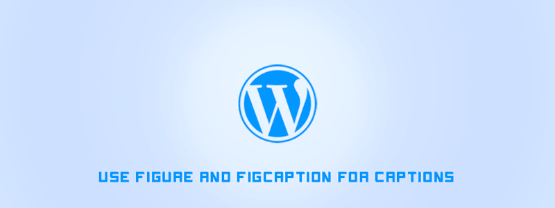 Use Figure and Figcaption for Captions in WordPress image