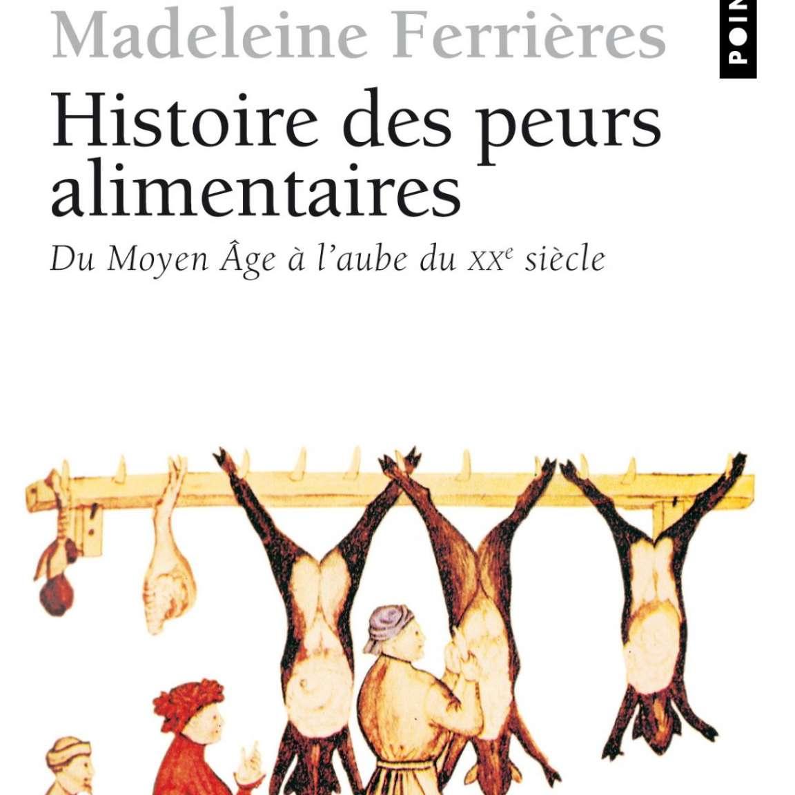 Histoire des peurs alimentaires - du moyen-age à l'aube du xxè siècle