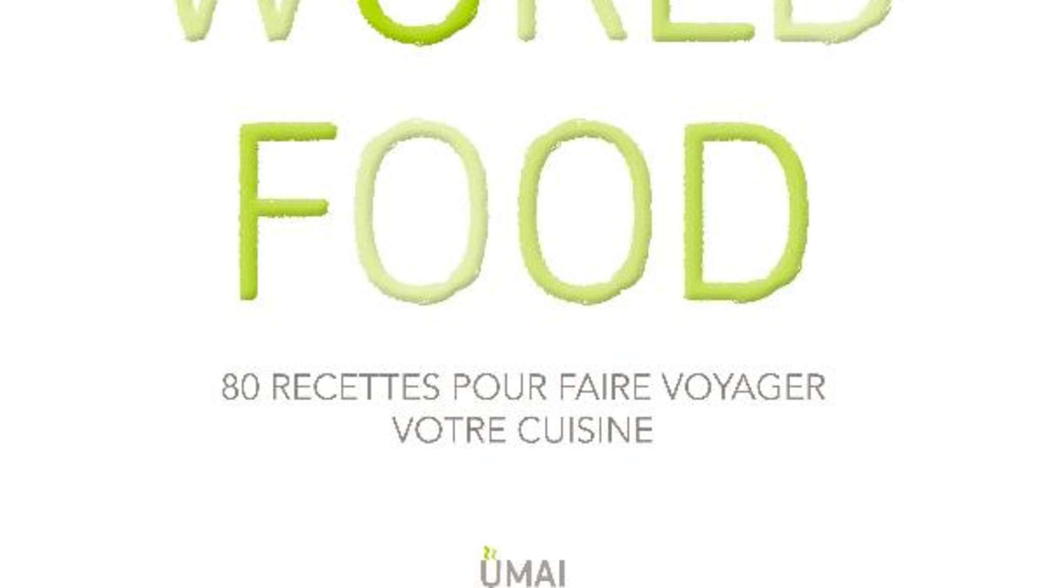Happy World Food - 80 recettes pour faire voyager votre cuisine