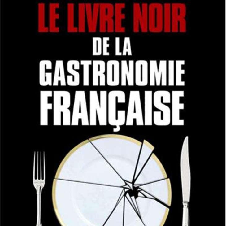 Le livre noir de la gastronomie française