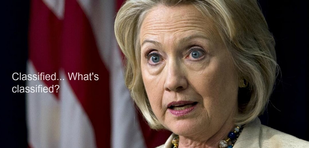 Hillary Lying About Classified Emails Blames Classification System Itself