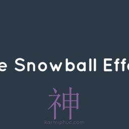 Hiệu ứng hòn tuyết lăn – The Snowball effect