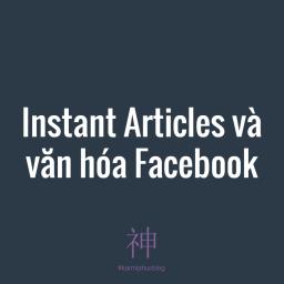 Instant Articles và văn hóa tại Facebook