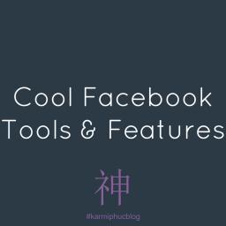 Tổng hợp công cụ và tính năng hay cho Facebook