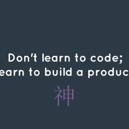 Đừng học code thôi; học xây dựng sản phẩm