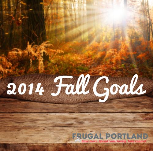 2014 Fall Goals -- Frugal Portland