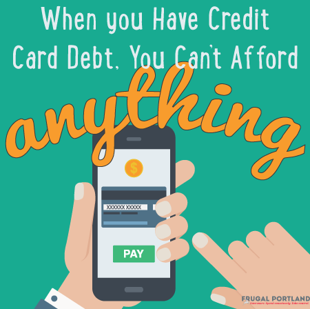 When You Have Credit Card Debt, You Can't Afford Anything