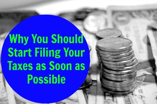 Why You Should Start Filing Your Taxes as Soon as Possible