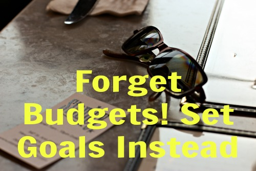 forget budgets! set goals instead