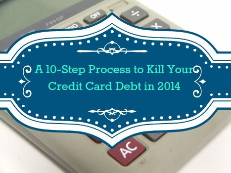 10-Step Process to Get Rid of Credit Card Debt in 2014