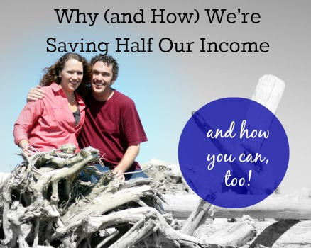 Why and How We're Saving Half Our Income