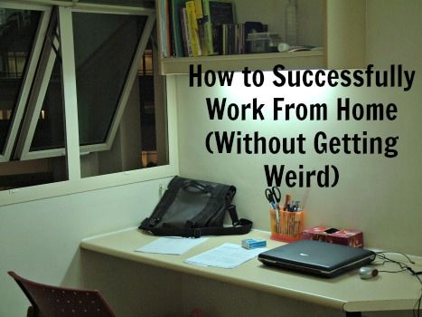 How to Work from Home Without Getting Weird